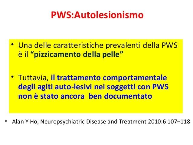 """PWS:Autolesionismo  • Una delle caratteristiche prevalenti della PWS  è il """"pizzicamento della pelle""""  • Tuttavia, il trat..."""
