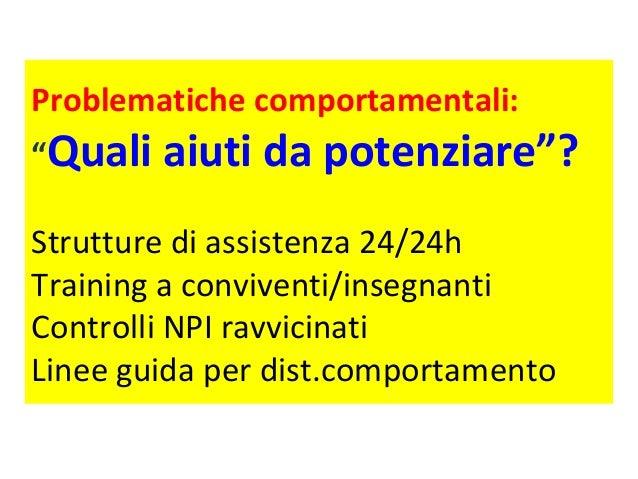 """Problematiche comportamentali:  """"Quali aiuti da potenziare""""?  Strutture di assistenza 24/24h  Training a conviventi/insegn..."""