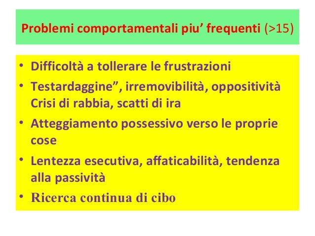 """Problemi comportamentali piu' frequenti (>15)  • Difficoltà a tollerare le frustrazioni  • Testardaggine"""", irremovibilità,..."""