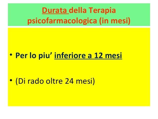 Durata della Terapia  psicofarmacologica (in mesi)  • Per lo piu' inferiore a 12 mesi  • (Di rado oltre 24 mesi)
