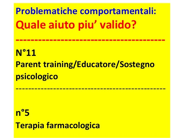 Problematiche comportamentali:  Quale aiuto piu' valido?  ----------------------------------------  N°11  Parent training/...