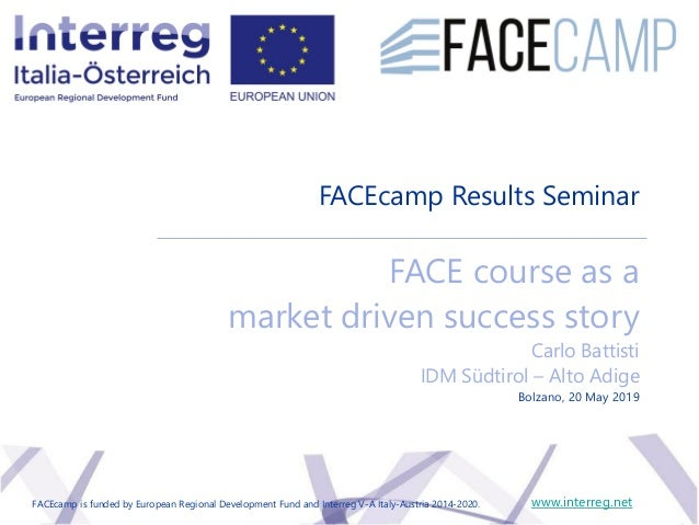 FACEcamp Results Seminar FACE course as a market driven success story Carlo Battisti IDM Südtirol – Alto Adige www.interre...