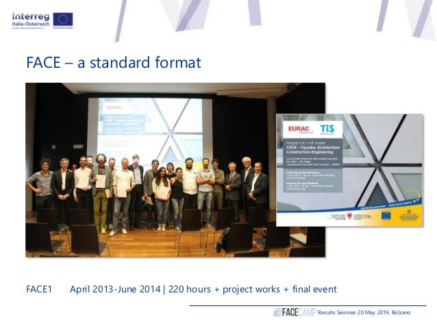 FACE – a standard format Results Seminar 20 May 2019, Bolzano FACE1 April 2013-June 2014 | 220 hours + project works + fin...