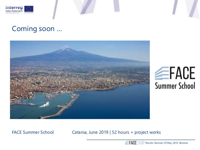 Coming soon … Results Seminar 20 May 2019, Bolzano FACE Summer School Catania, June 2019 | 52 hours + project works