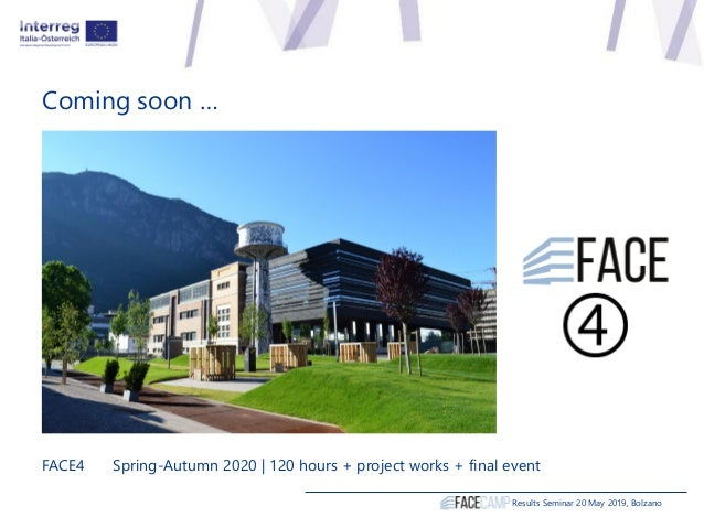 Coming soon … Results Seminar 20 May 2019, Bolzano FACE4 Spring-Autumn 2020 | 120 hours + project works + final event