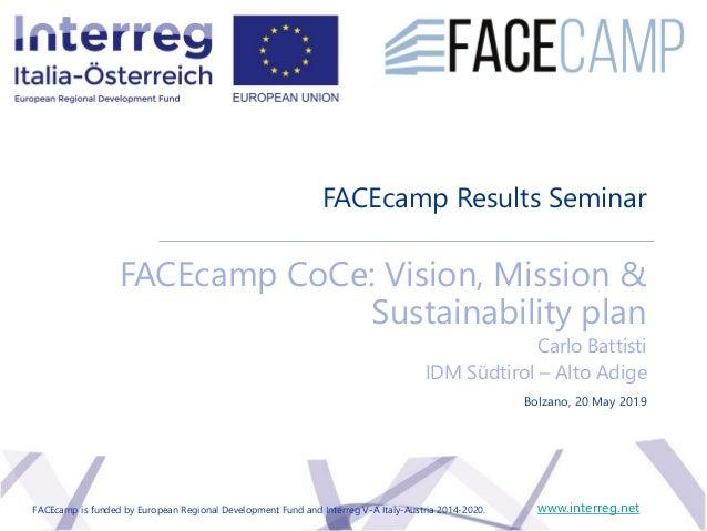 FACEcamp Results Seminar FACEcamp CoCe: Vision, Mission & Sustainability plan Carlo Battisti IDM Südtirol – Alto Adige www...