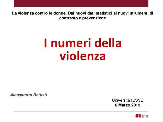 I numeri della violenza Alessandra Battisti La violenza contro le donne. Dai nuovi dati statistici ai nuovi strumenti di c...