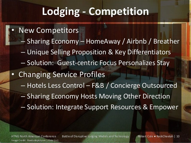 Lodging - Competition • New Competitors – Sharing Economy – HomeAway / Airbnb / Breather – Unique Selling Proposition & Ke...
