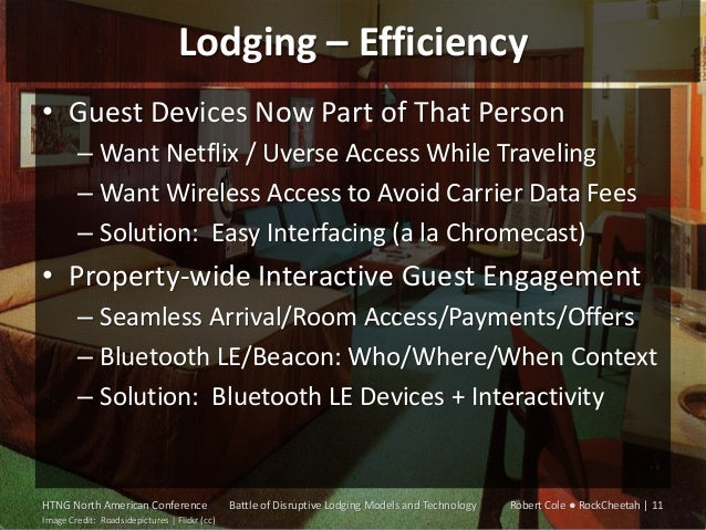 Lodging – Efficiency • Guest Devices Now Part of That Person – Want Netflix / Uverse Access While Traveling – Want Wireles...