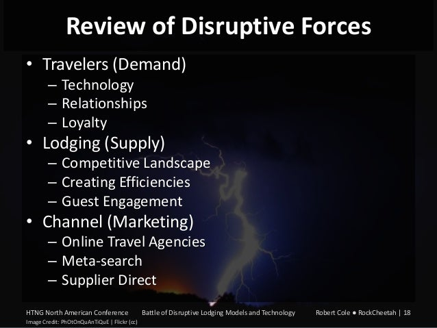 Review of Disruptive Forces • Travelers (Demand) – Technology – Relationships – Loyalty  • Lodging (Supply) – Competitive ...