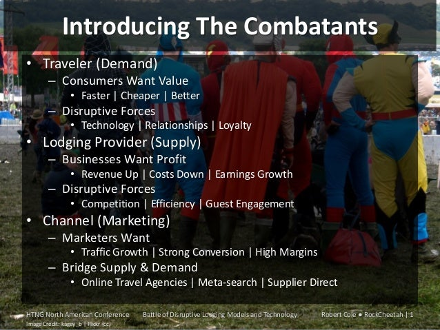 Introducing The Combatants • Traveler (Demand) – Consumers Want Value • Faster | Cheaper | Better  – Disruptive Forces • T...