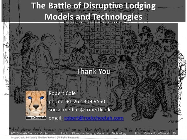 The Battle of Disruptive Lodging Models and Technologies  Thank You Robert Cole phone: +1.262.309.9560 social media: @robe...