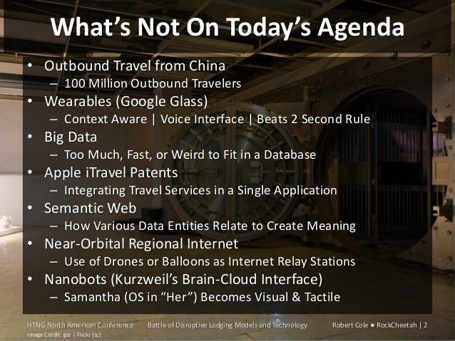 What's Not On Today's Agenda • Outbound Travel from China – 100 Million Outbound Travelers  • Wearables (Google Glass) – C...