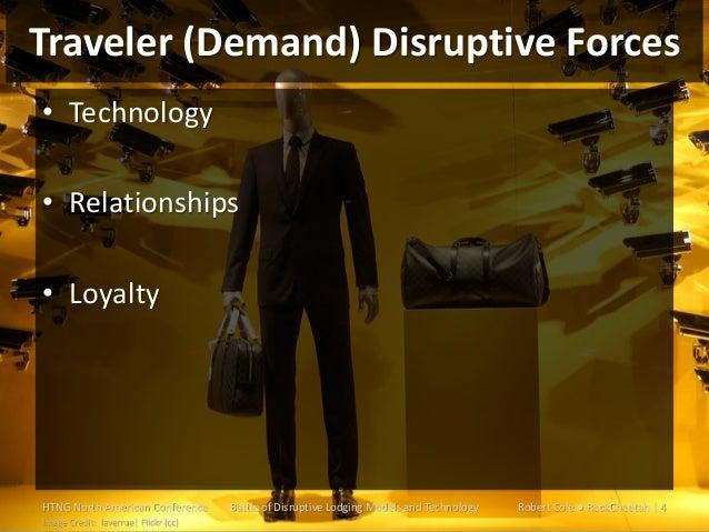 Traveler (Demand) Disruptive Forces • Technology • Relationships • Loyalty  HTNG North American Conference Image Credit: l...