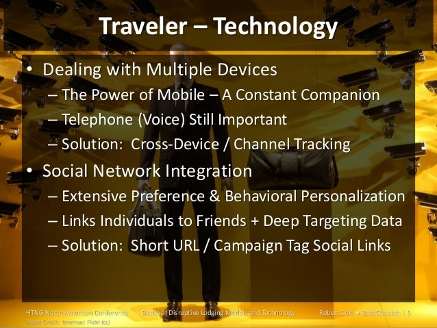 Traveler – Technology • Dealing with Multiple Devices – The Power of Mobile – A Constant Companion – Telephone (Voice) Sti...