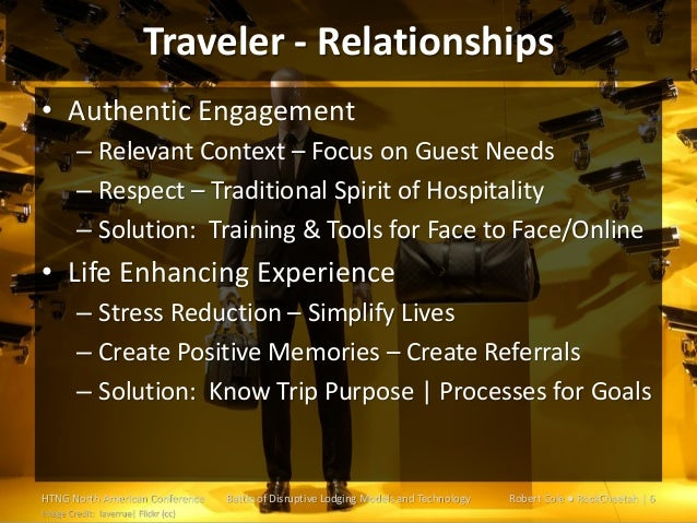 Traveler - Relationships • Authentic Engagement – Relevant Context – Focus on Guest Needs – Respect – Traditional Spirit o...