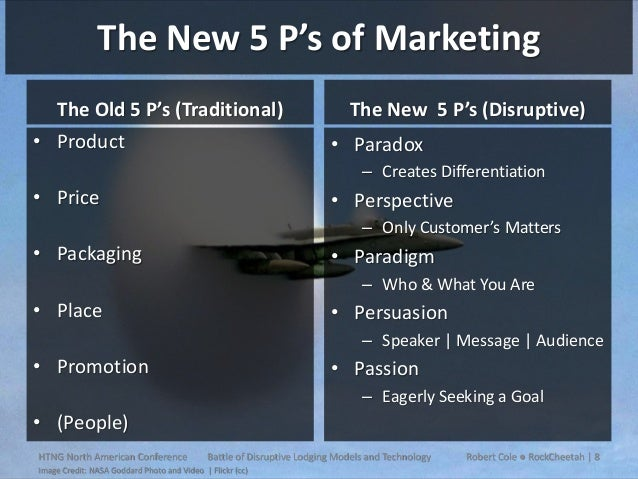 The New 5 P's of Marketing The Old 5 P's (Traditional) • Product  The New 5 P's (Disruptive) • Paradox – Creates Different...