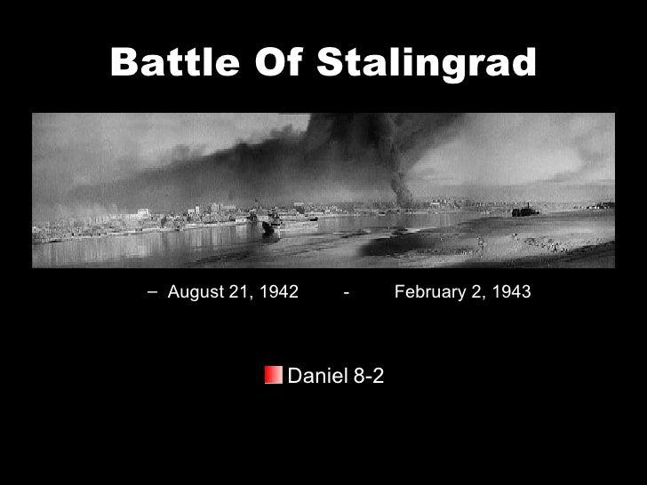 Battle Of Stalingrad <ul><ul><li>August 21, 1942  -  February 2, 1943 </li></ul></ul><ul><li>Daniel 8-2 </li></ul>