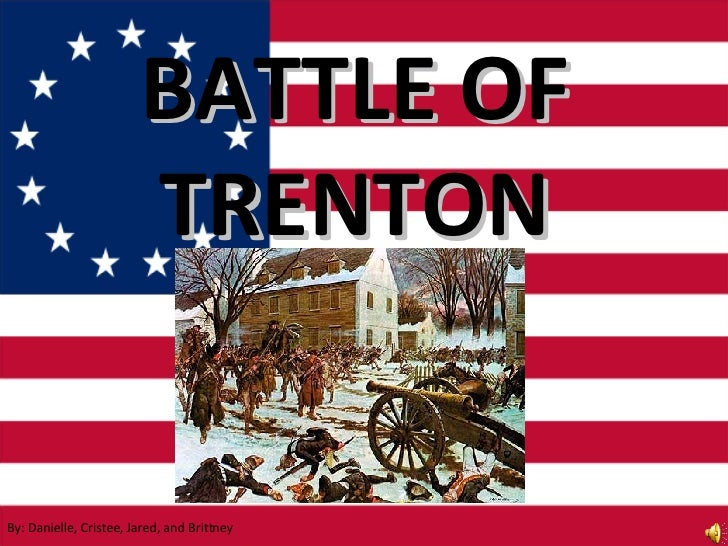 BATTLE  OF TRENTON By: Danielle, Cristee, Jared, and Brittney