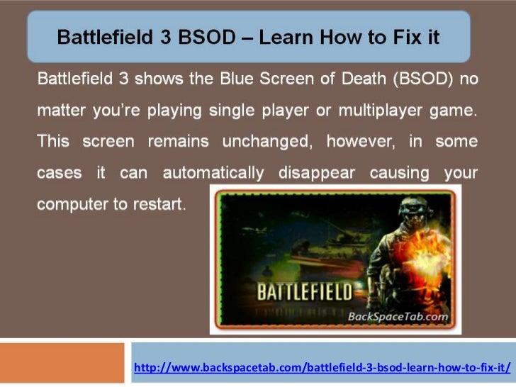 http://www.backspacetab.com/battlefield-3-bsod-learn-how-to-fix-it/