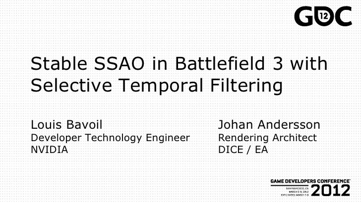 Stable SSAO in Battlefield 3 withSelective Temporal FilteringLouis Bavoil                    Johan AnderssonDeveloper Tech...