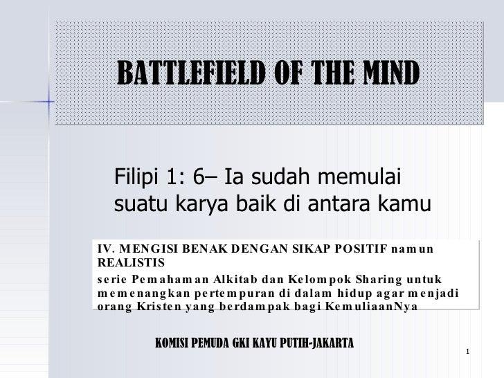 Filipi 1: 6– Ia sudah memulai suatu karya baik di antara kamu BATTLEFIELD OF THE MIND IV. MENGISI BENAK DENGAN SIKAP POSIT...