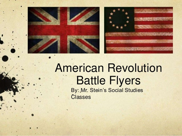 American Revolution Battle Flyers By: Mr. Stein's Social Studies Classes