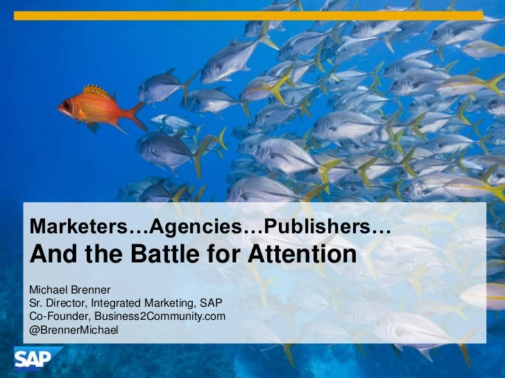 Marketers…Agencies…Publishers…And the Battle for AttentionMichael BrennerSr. Director, Integrated Marketing, SAPCo-Founder...