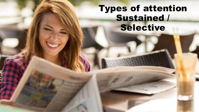 Types of attention Sustained / Selective