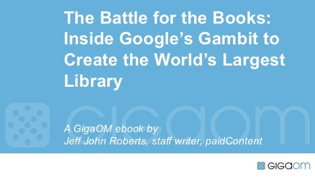 The Battle for the Books:Inside Google's Gambit toCreate the World's LargestLibraryA GigaOM ebook byJeff John Roberts, sta...