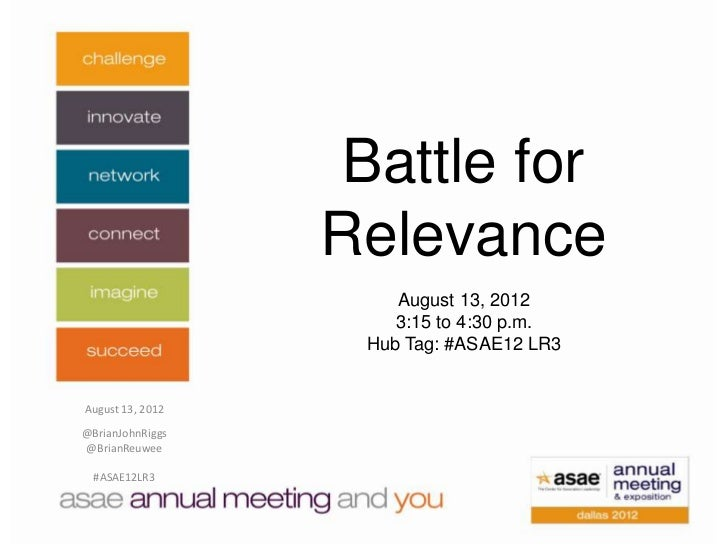 Battle for                  Relevance                      August 13, 2012                      3:15 to 4:30 p.m.         ...