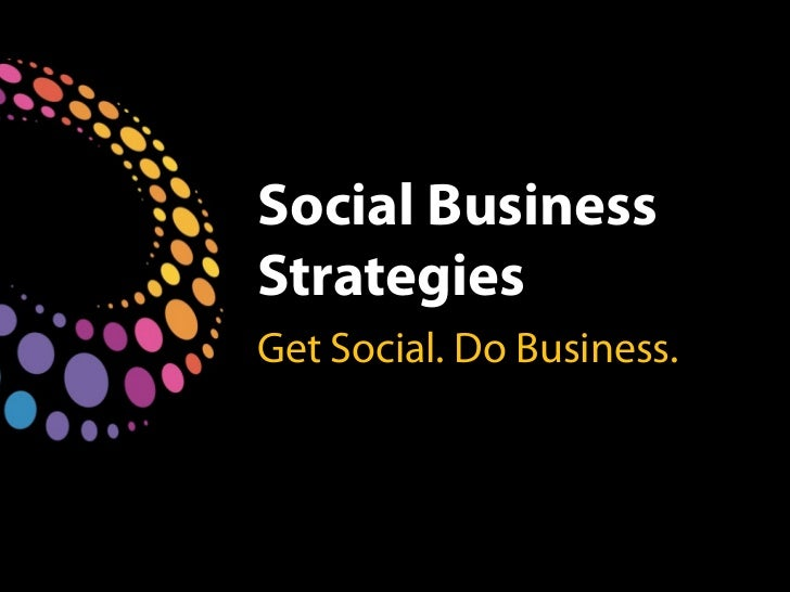 Social BusinessStrategiesGet Social. Do Business.