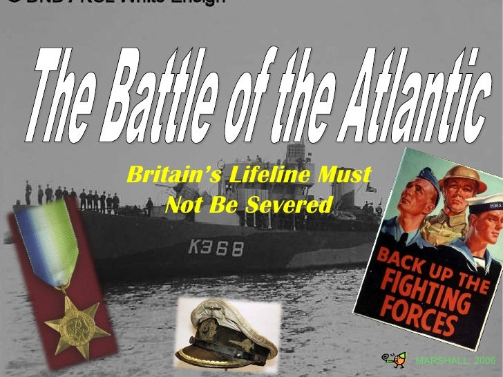 The Battle of the Atlantic MARSHALL, 2006 Britain's Lifeline Must Not Be Severed