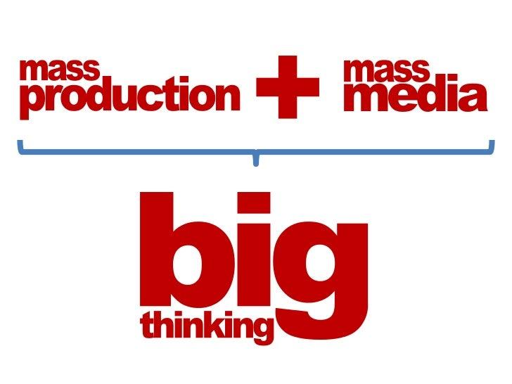 +<br />mass<br />mass<br />media<br />production<br />big<br />thinking<br />