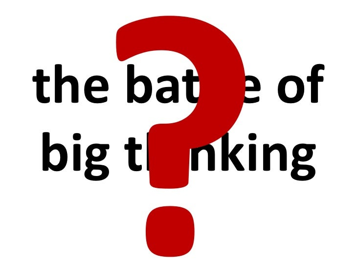 ?<br />the battle of big thinking<br />