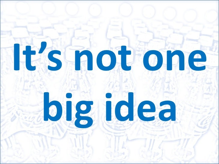 It's not one big idea<br />
