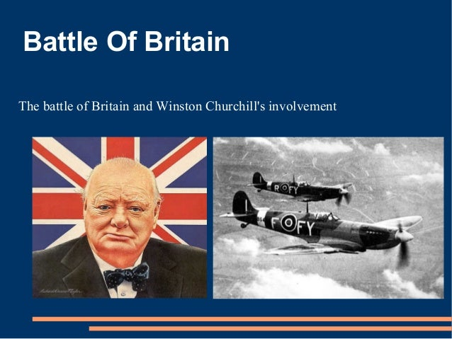 Battle Of BritainThe battle of Britain and Winston Churchills involvement
