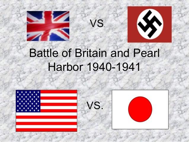 VS.Battle of Britain and Pearl   Harbor 1940-1941           VS.