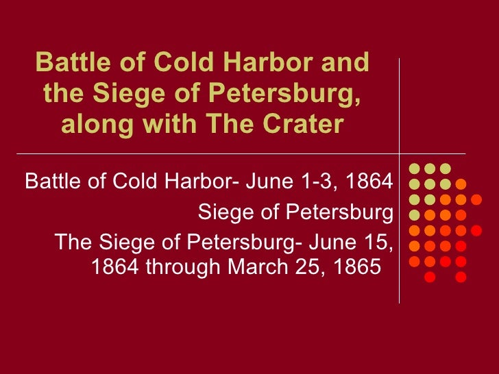 Battle of Cold Harbor and the Siege of Petersburg, along with The Crater Battle of Cold Harbor- June 1-3, 1864 Siege of Pe...