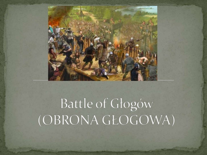  The Battle of Głogów or Defense of Głogów (Polish: Obrona Głogowa)  was fought on 24 August 1109 at the Silesian town of...