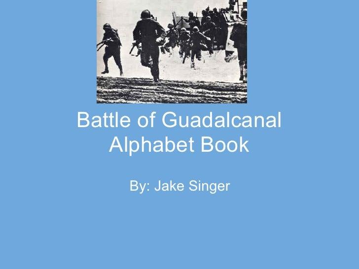 Battle of Guadalcanal   Alphabet Book     By: Jake Singer