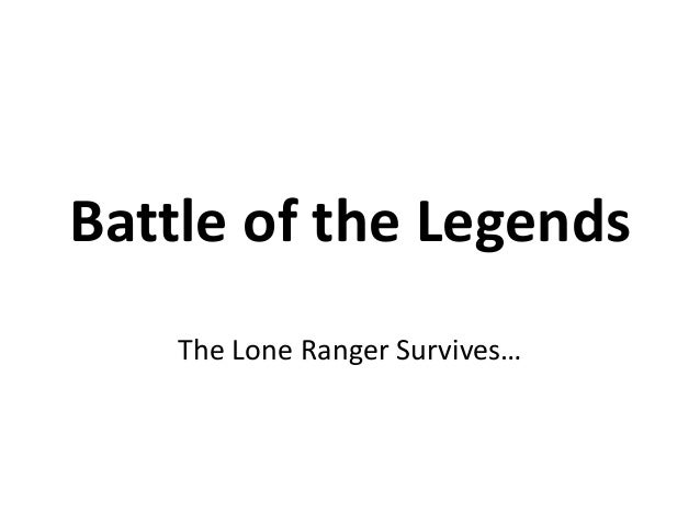 Battle of the Legends The Lone Ranger Survives…
