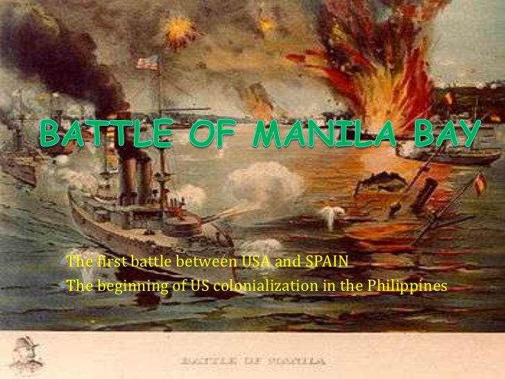 a look at deweys battle of manila bay Serena diokno, has declared ''the manila bay and waterfront from del pan bridge to the cultural center of the philippines in roxas boulevard a national historical landmark'' and approved the installation of a marker, loók at dalampasigan ng maynila (''the bay and beach of manila''.