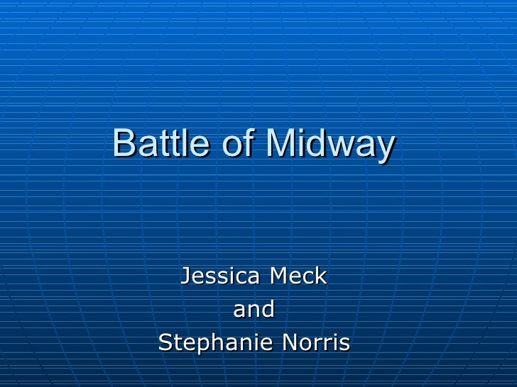 Battle of Midway Jessica Meck and Stephanie Norris