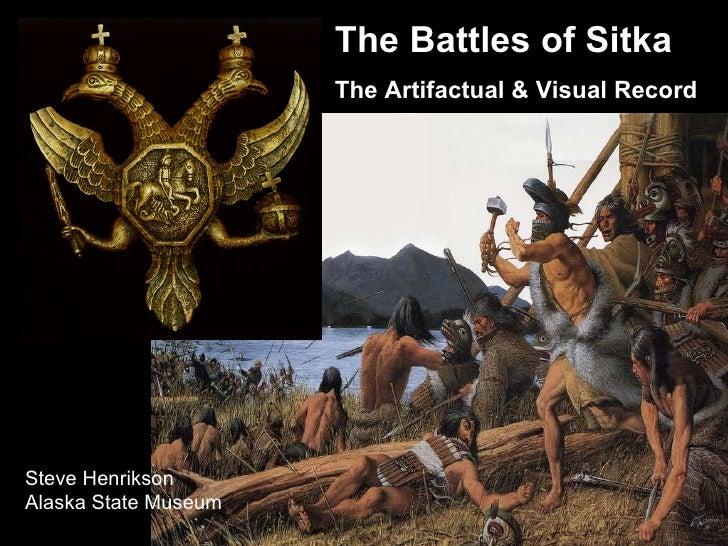 Steve Henrikson Alaska State Museum The Battles of Sitka The Artifactual & Visual Record