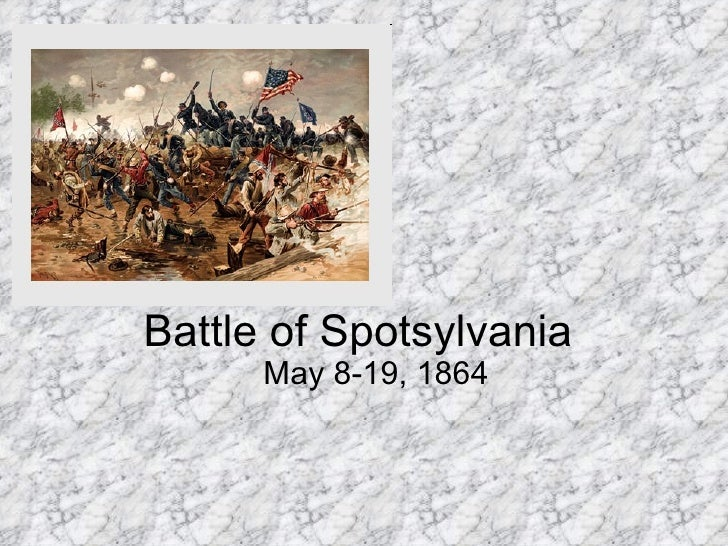 Battle of Spotsylvania May 8-19, 1864