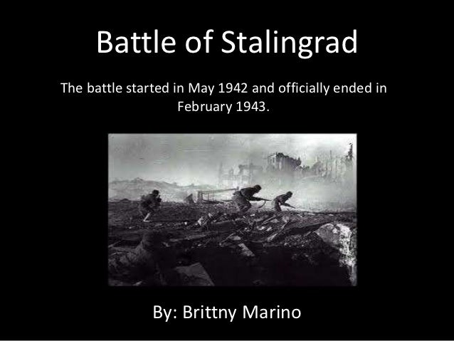 Battle of StalingradThe battle started in May 1942 and officially ended in                    February 1943.              ...