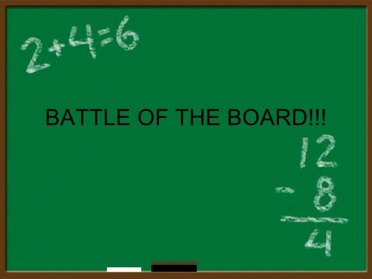 BATTLE OF THE BOARD!!!