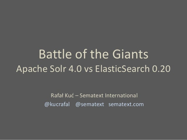 Battle of the GiantsApache Solr 4.0 vs ElasticSearch 0.20       Rafał Kuć – Sematext International      @kucrafal @sematex...
