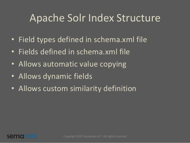 Apache Solr Index Structure•   Field types defined in schema.xml file•   Fields defined in schema.xml file•   Allows autom...